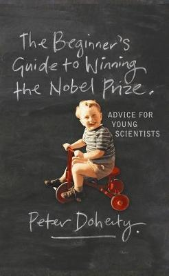 The Beginner's Guide to Winning the Nobel Prize : Advice for Young Scientists