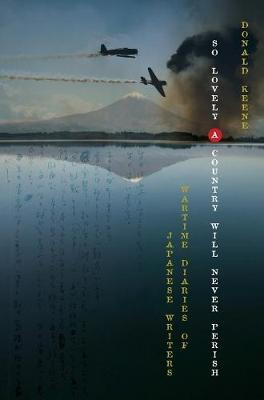 So Lovely a Country Will Never Perish : Wartime Diaries of Japanese Writers