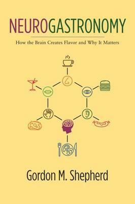 Neurogastronomy : How the Brain Creates Flavor and Why It Matters