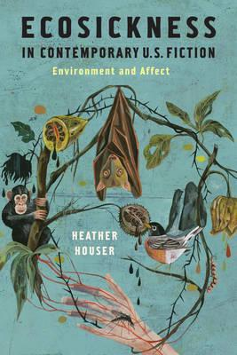 Ecosickness in Contemporary U.S. Fiction : Environment and Affect