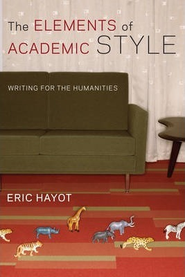 The Elements of Academic Style : Writing for the Humanities