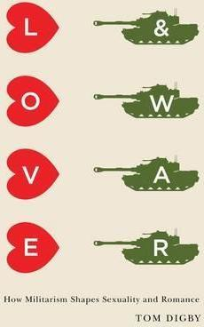 Love and War: How Militarism Shapes Sexuality and Romance