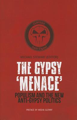 The Gypsy Menace  Populism and the New Anti-Gypsy Politics