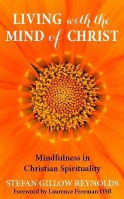 Living with the Mind of Christ : Mindfulness and Christian Spirituality
