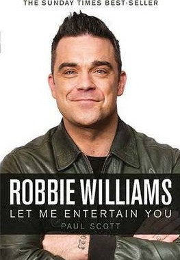 Robbie Williams : A Biography: Let Me Entertain You