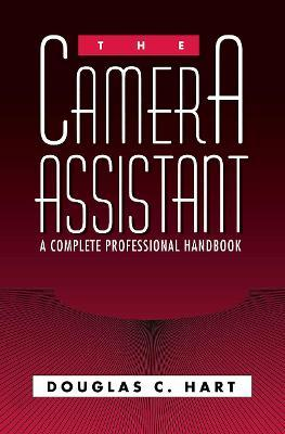 The Camera Assistant  A Complete Professional Handbook