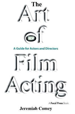 The Art of Film Acting : A Guide For Actors and Directors