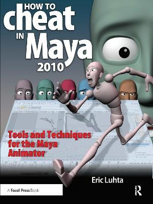 How to Cheat in Maya 2010 : Tools and Techniques for the Maya Animator