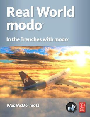 Real World Modo: The Authorized Guide: In the Trenches with Modo