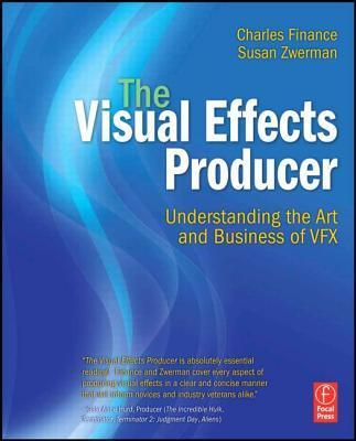 The Visual Effects Producer : Understanding the Art and Business of VFX