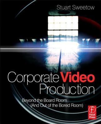 Corporate Video Production : Beyond the Board Room (and OUT of the Bored Room)