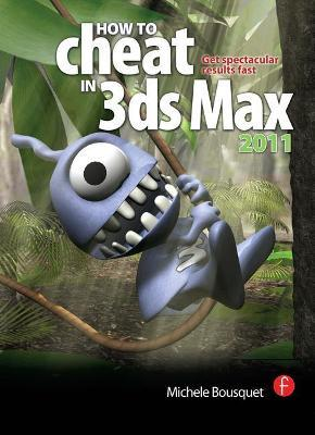 How to Cheat in 3Ds Max 2011: Get Spectacular Results Fast