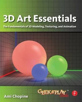 3D Art Essentials : The Fundamentals of 3D Modeling, Texturing, and Animation
