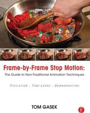 Frame-By-Frame Stop Motion : The Guide to Non-Traditional Animation Techniques