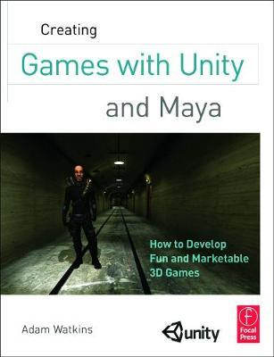 Creating Games with Unity and Maya : How to Develop Fun and Marketable 3D Games