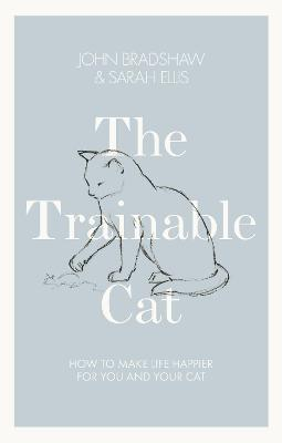 The Trainable Cat : How to Make Life Happier for You and Your Cat