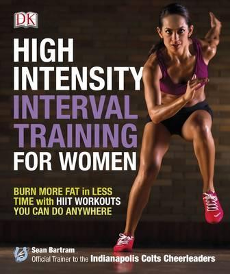 High-Intensity Interval Training for Women : Burn More Fat in Less Time with HIIT Workouts You Can Do Anywhere – Sean Bartram