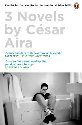 Three Novels by Cesar Aira