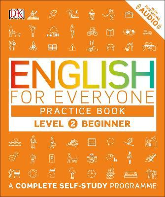 English for Everyone Practice Book Level 2 Beginner : A Complete Self-Study Programme