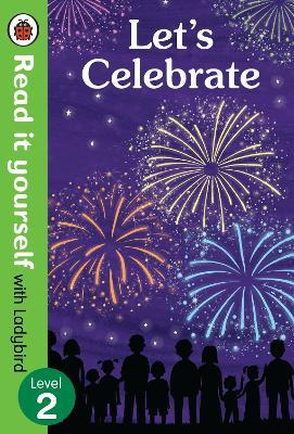 Let's Celebrate - Read It Yourself with Ladybird Level 2