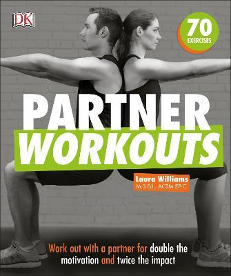 Partner Workouts : Work out with a partner for double the motivation and twice the impact – Laura Williams