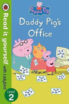 Peppa Pig: Daddy Pig's Office - Read It Yourself with Ladybird Level 2