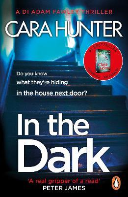 In The Dark : from the Richard and Judy bestselling author of 'Close to Home' (DI Fawley Thriller, Book 2)