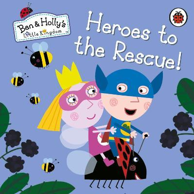 Ben and Holly's Little Kingdom: Heroes to the Rescue!