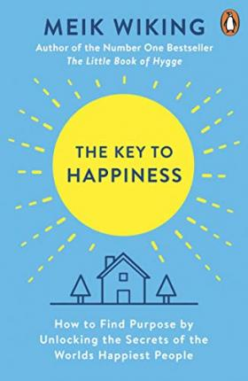 The Key to Happiness : How to Find Purpose  Unlocking the Secrets of the World's Happiest People