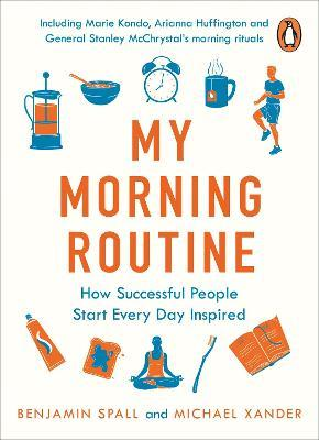 My Morning Routine : How Successful People Start Every Day Inspired