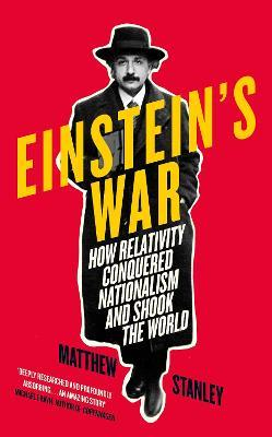 Einstein's War : How Relativity Conquered Nationalism and Shook the World