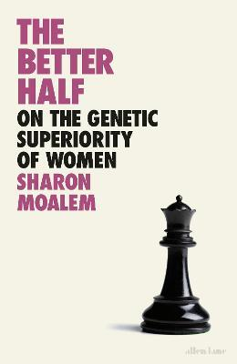 The Better Half : On the Genetic Superiority of Women