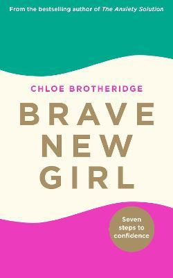 Brave New Girl : Seven Steps to Confidence
