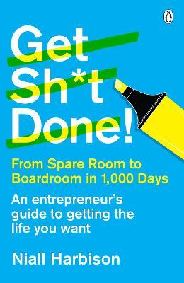 Get Sh*t Done! : From spare room to boardroom in 1,000 days