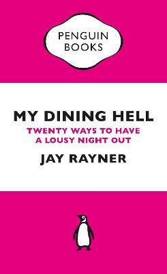 My Dining Hell : Twenty Ways To Have a Lousy Night Out