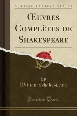 Oeuvres Completes de Shakespeare (Classic Reprint)