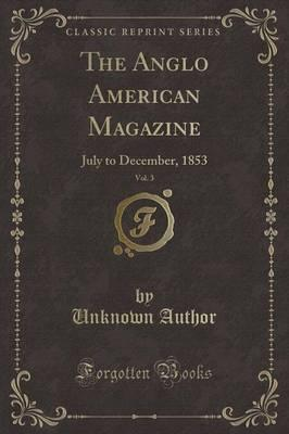 The Anglo American Magazine, Vol. 3