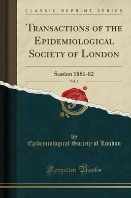 Transactions of the Epidemiological Society of London, Vol. 1