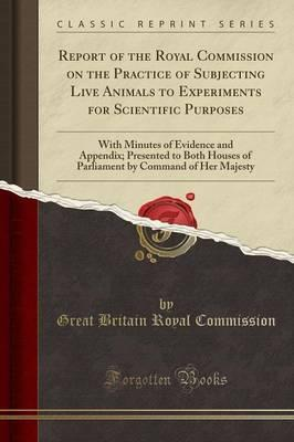 Report of the Royal Commission on the Practice of Subjecting Live Animals to Experiments for Scientific Purposes