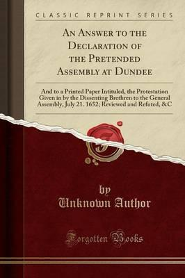 An Answer to the Declaration of the Pretended Assembly at Dundee