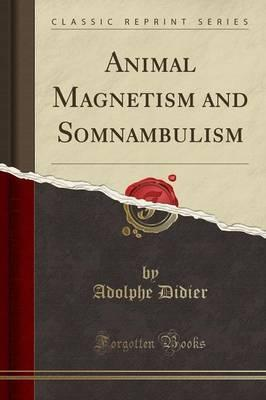 Animal Magnetism and Somnambulism (Classic Reprint)