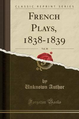 French Plays, 1838-1839, Vol. 30 (Classic Reprint)