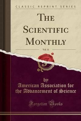 The Scientific Monthly, Vol. 11 (Classic Reprint)