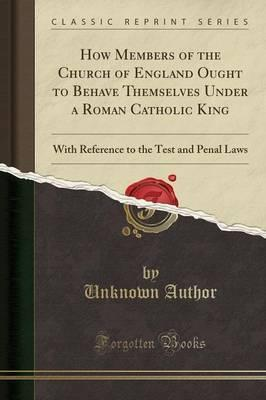 How Members of the Church of England Ought to Behave Themselves Under a Roman Catholic King