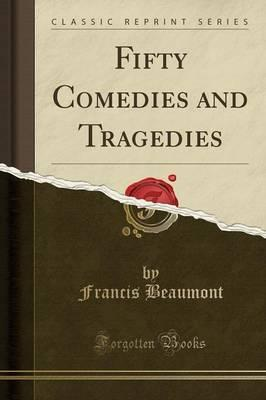 Fifty Comedies and Tragedies (Classic Reprint)