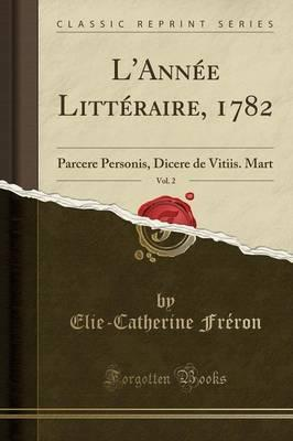 L'Annee Litteraire, 1782, Vol. 2