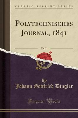 Polytechnisches Journal, 1841, Vol. 31 (Classic Reprint)
