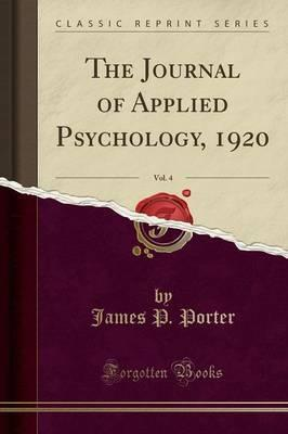 The Journal of Applied Psychology, 1920, Vol. 4 (Classic Reprint)