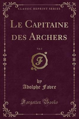 Le Capitaine Des Archers, Vol. 2 (Classic Reprint)