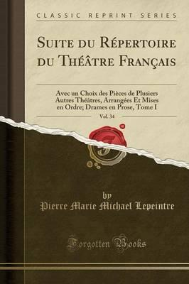 Suite Du Repertoire Du Theatre Francais, Vol. 34